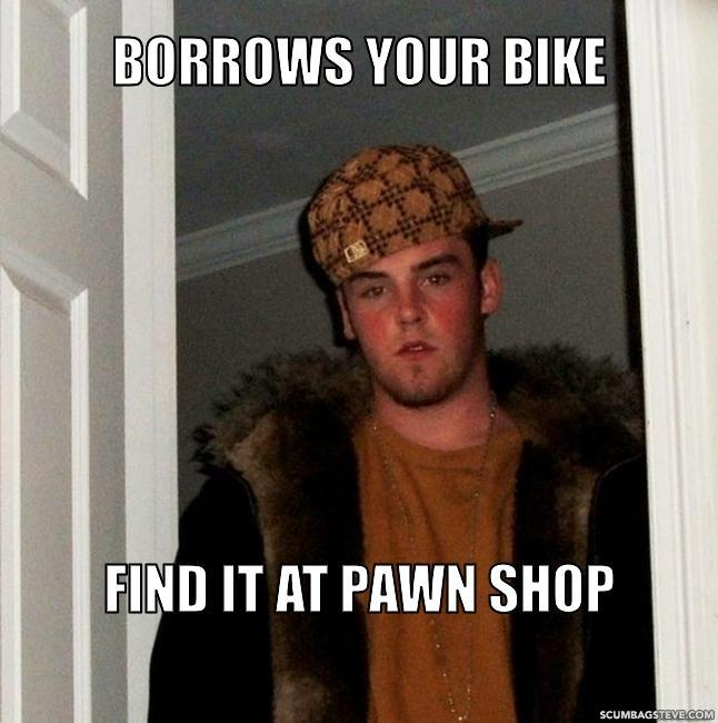 Borrows your bike find it at pawn shop 611ac2