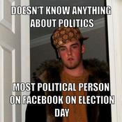 Doesn t know anything about politics most political person on facebook on election day b01793