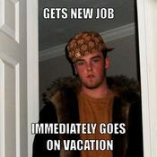 Gets new job immediately goes on vacation 4e0832