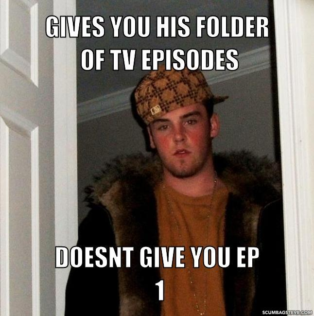 Gives you his folder of tv episodes doesnt give you ep 1 1acb42