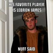 His favorite player is lebron james nuff said 678c26