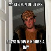Makes fun of geeks plays wow 6 hours a day 096813