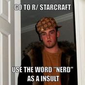 Go to r starcraft use the word nerd as a insult fff32a