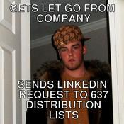 Gets let go from company sends linkedin request to 637 distribution lists 3d327f