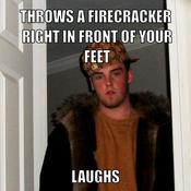 Throws a firecracker right in front of your feet laughs e04c50