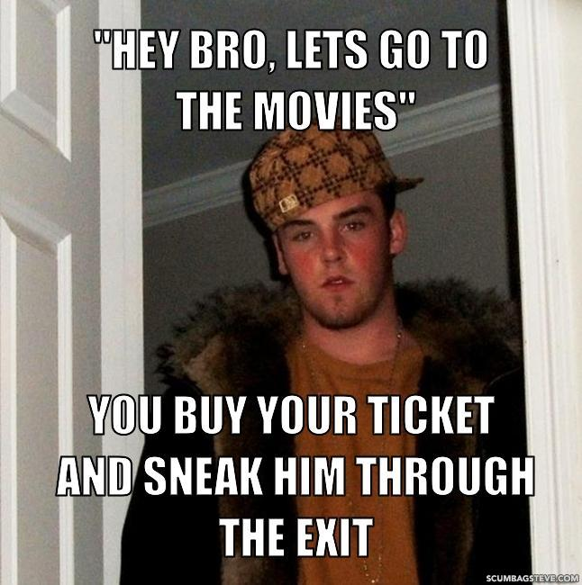 Hey bro lets go to the movies you buy your ticket and sneak him through the exit ba047f
