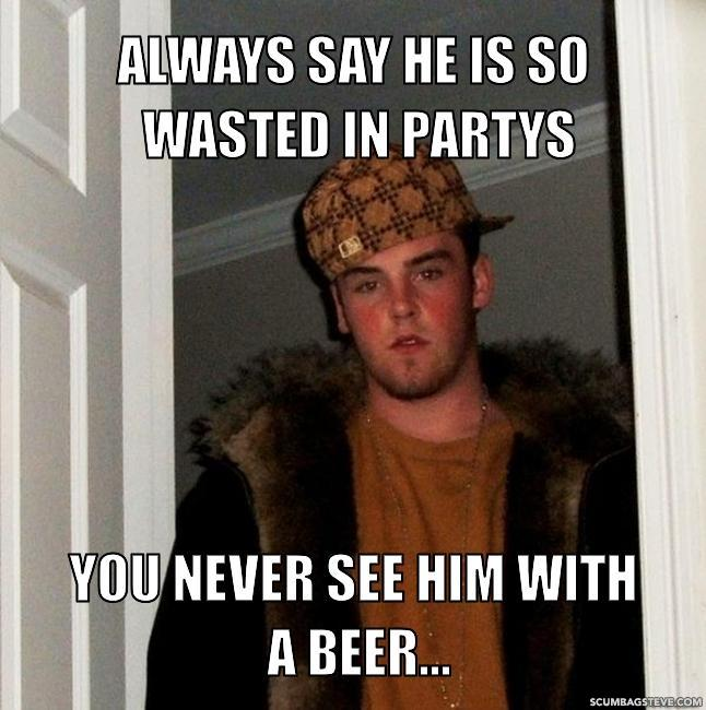 Always say he is so wasted in partys you never see him with a beer b084c5