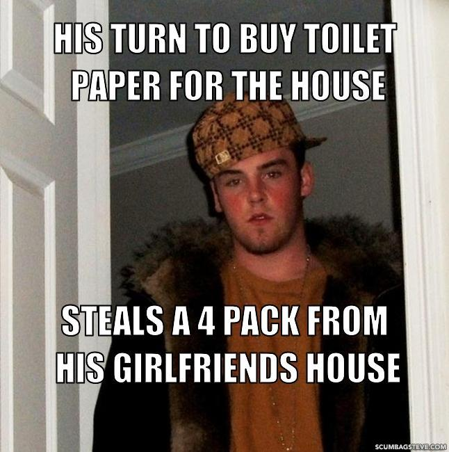 His turn to buy toilet paper for the house steals a 4 pack from his girlfriends house 0aa148