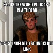Reads the word podcast in a thread posts unrelated soundcloud link 6d8ec4