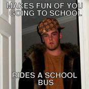 Makes fun of you going to school rides a school bus 2ddcec