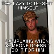 Too lazy to do shit himself complains when someone doesn t do it for him 6c9626