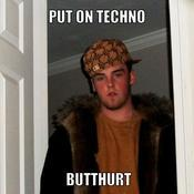 Put on techno butthurt ca55a9