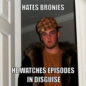 Hates bronies he watches episodes in disguise b746a3