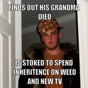 Finds out his grandma died is stoked to spend inheritence on weed and new tv 7d8561