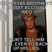 Knows his brother s reddit account info won t tell him his even to back up his lies f805cc