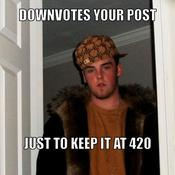 Downvotes your post just to keep it at 420 fe09f7