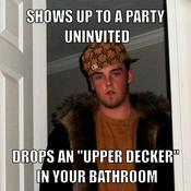 Shows up to a party uninvited drops an upper decker in your bathroom b030eb