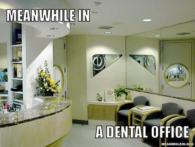 Meanwhile in a dental office cbff81