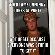 Told lame unfunny jokes at party got upset because everyone was stupid to get it 6bdc6c
