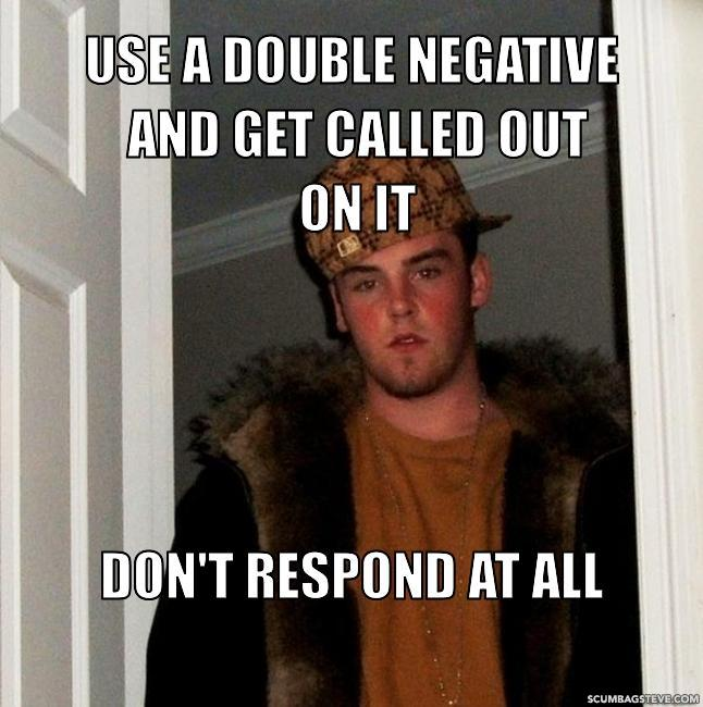 Use a double negative and get called out on it don t respond at all f4c514