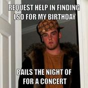 Request help in finding lsd for my birthday bails the night of for a concert 16652c