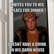 Invites you to his place for dinner doesnt have a drink in his damn house 662bf2