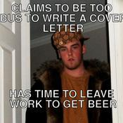 Claims to be too bus to write a cover letter has time to leave work to get beer cf9794