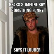 Hears someone say something funny says it louder d41d8c