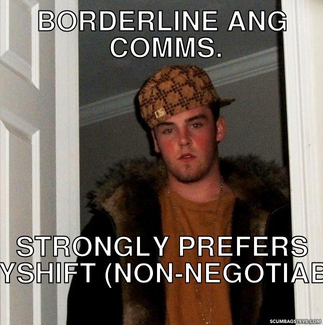 Borderline ang comms strongly prefers dayshift non negotiable ab621c