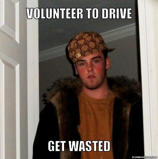 Volunteer to drive get wasted