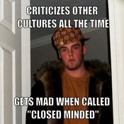 Criticizes other cultures all the time gets mad when called closed minded b911d4