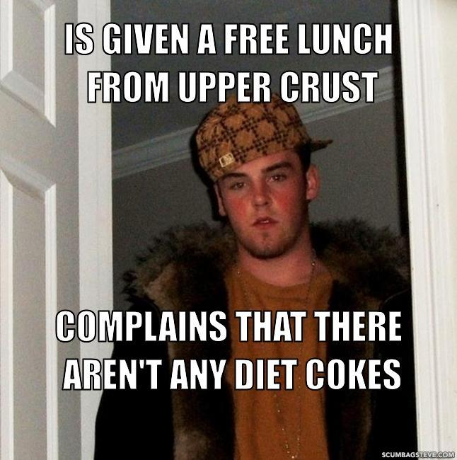 Is given a free lunch from upper crust complains that there aren t any diet cokes 79bc95