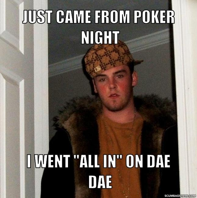Just came from poker night i went all in on dae dae 3f9a15