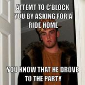 Attemt to c block you by asking for a ride home you know that he drove to the party bf77dc