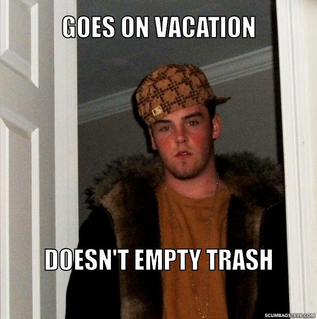 Goes on vacation doesn t empty trash a34a00