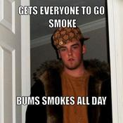 Gets everyone to go smoke bums smokes all day 4e7244