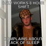 Only works 8 hour shift complains about lack of sleep 554508