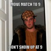 Move match to 9 don t show up at 9 9b53a1