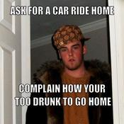 Ask for a car ride home complain how your too drunk to go home 4a9cc2