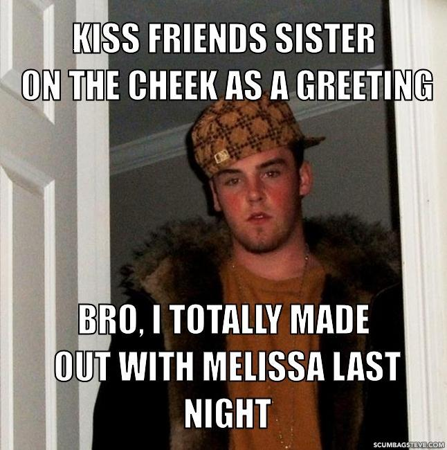 Kiss friends sister on the cheek as a greeting bro i totally made out with melissa last night c8fafd