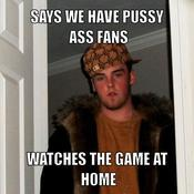 Says we have pussy ass fans watches the game at home 9dbb75