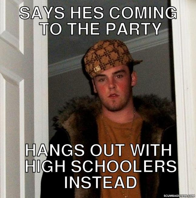 Says hes coming to the party hangs out with high schoolers instead e5f660