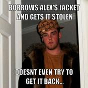 Borrows alex s jacket and gets it stolen doesnt even try to get it back 532b52