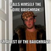 Calls himself the dire baughman smallest of the baughmans fe59c0