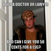 Dads a doctor or lawyer bro can i give you 50 cents for a cig bb69b6