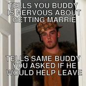 Tells you buddy is nervous about getting marrie tells same buddy you asked if he would help leave d9746b