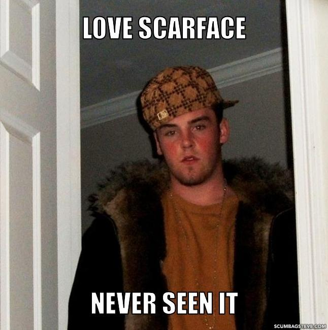 Love scarface never seen it