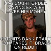 Has court order saying ex wife owes him money commits bank fraud and takes it brags on reddit 094a2c