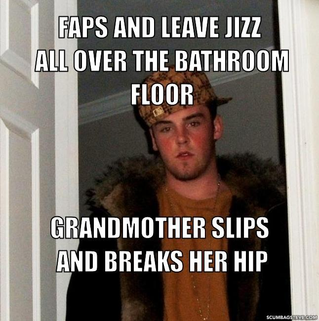 Faps and leave jizz all over the bathroom floor grandmother slips and breaks her hip 7db1aa