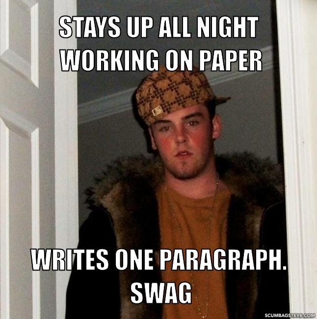 Stays up all night working on paper writes one paragraph swag 0b3389